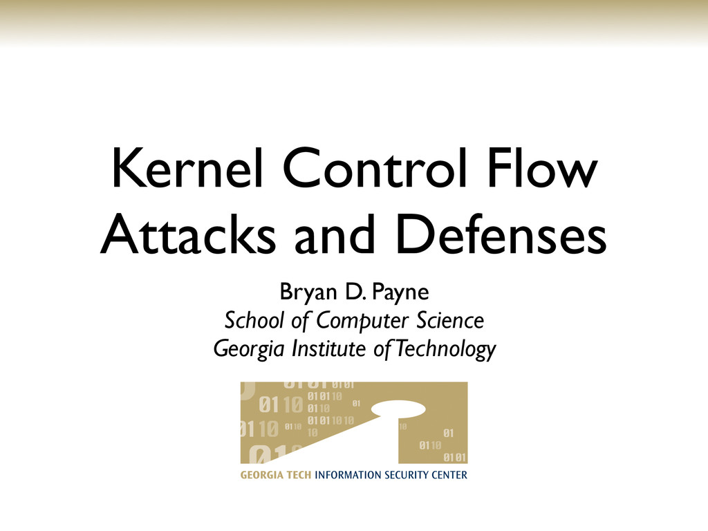 Kernel Control Flow Attacks and Defenses Bryan ...