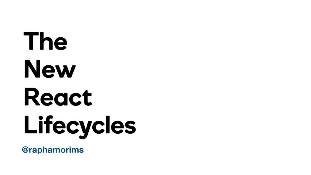 The New React Lifecycles @raphamorims