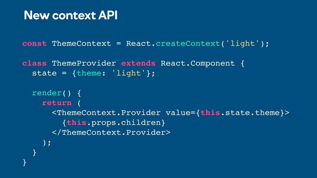 New context API const ThemeContext = React.crea...