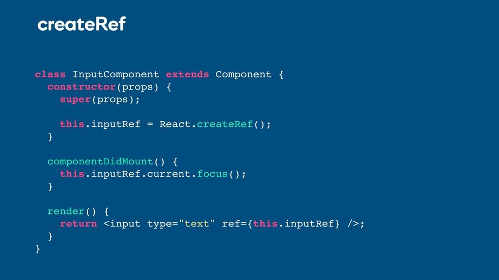 createRef class InputComponent extends Componen...
