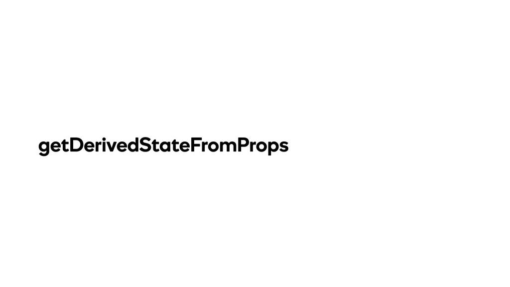 getDerivedStateFromProps