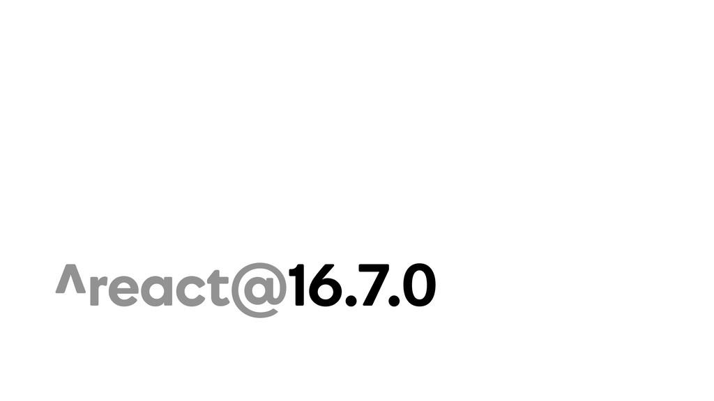 ^react@16.7.0
