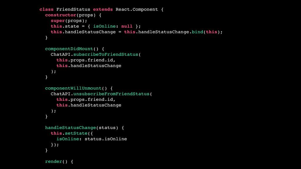 class FriendStatus extends React.Component { co...