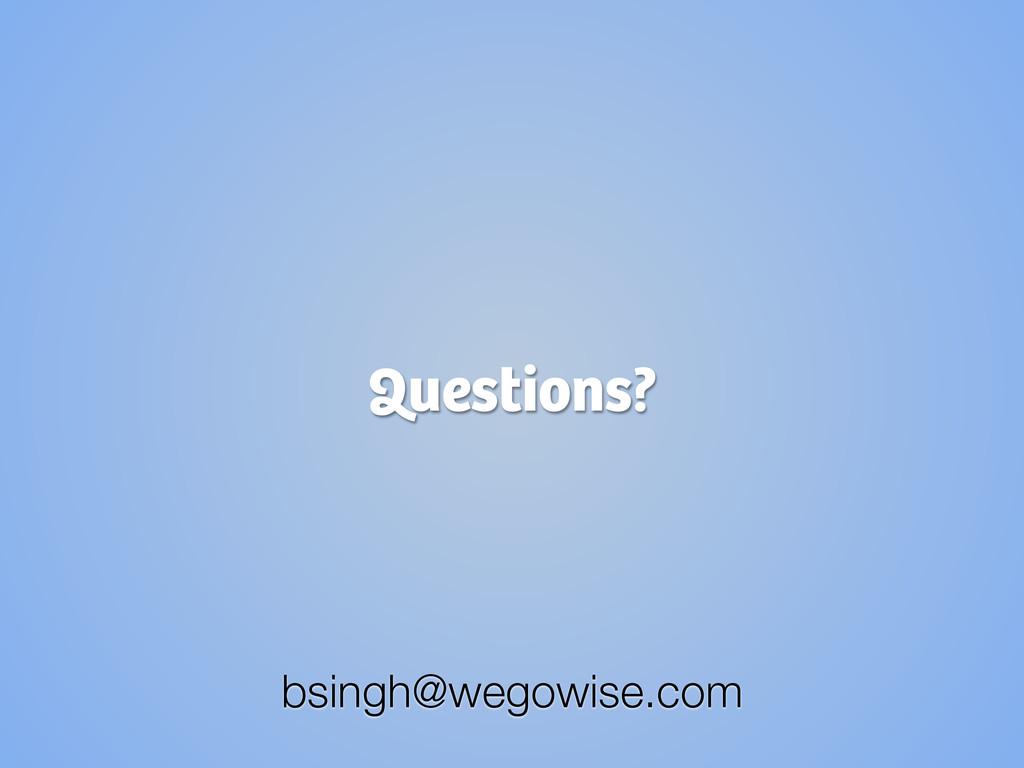 Questions? bsingh@wegowise.com