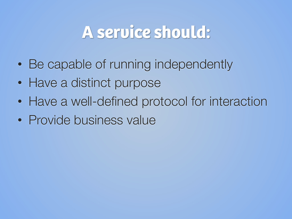 A service should: • Be capable of running inde...