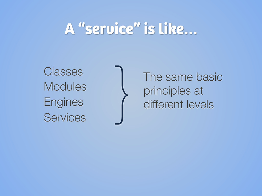 """A """"service"""" is like… Classes Modules Engines..."""