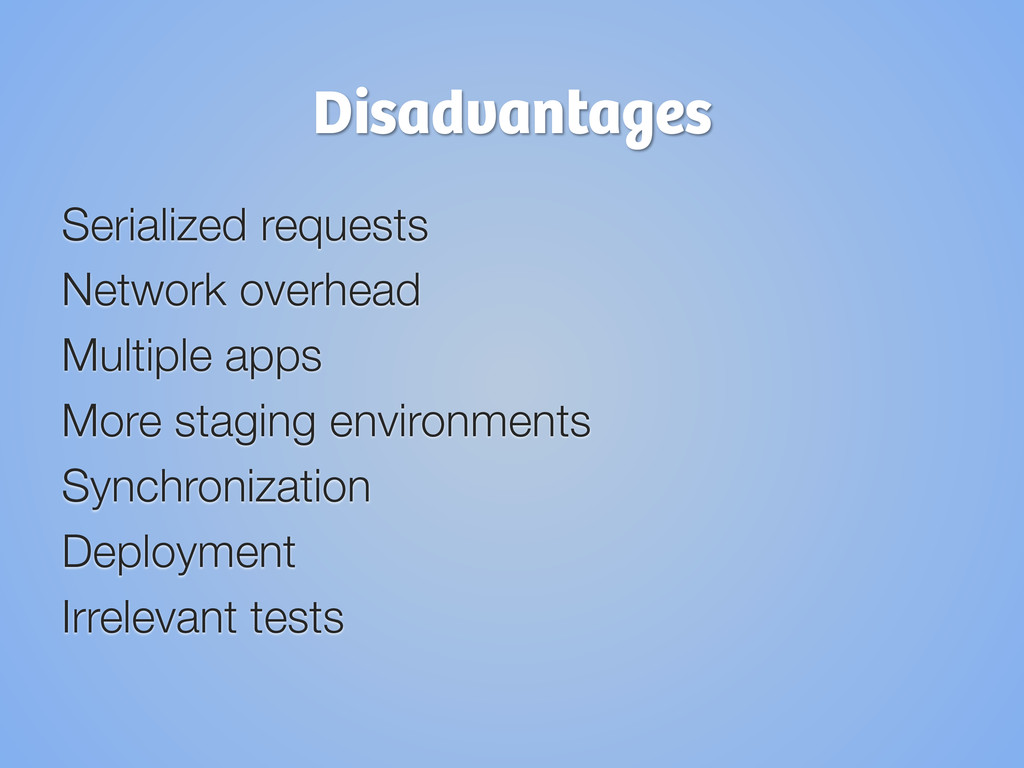 Disadvantages Serialized requests Network over...