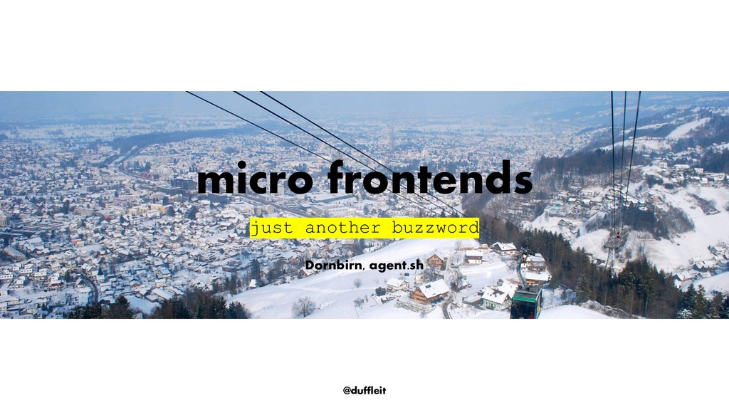 @duffleit micro frontends just another buzzword...