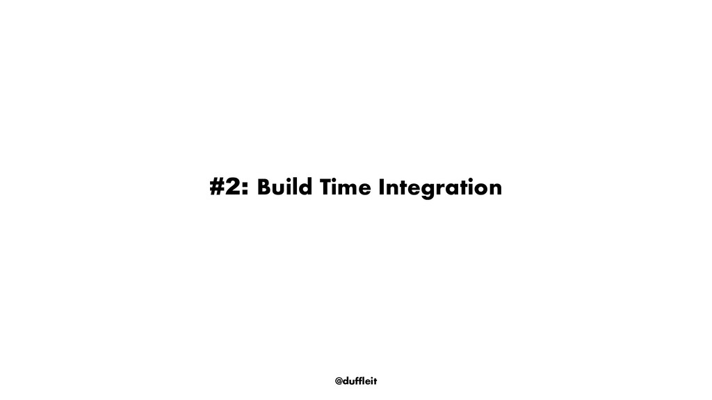 @duffleit #2: Build Time Integration