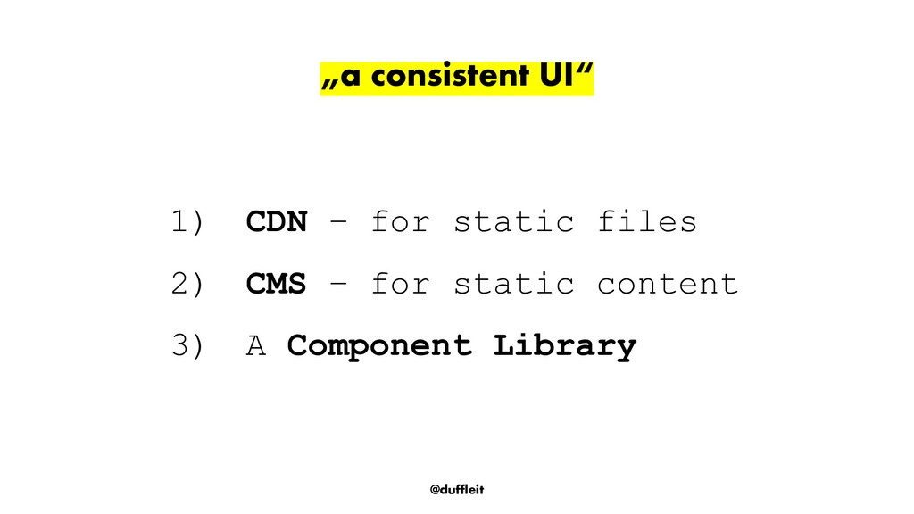 "@duffleit ""a consistent UI"" 1) CDN – for static..."