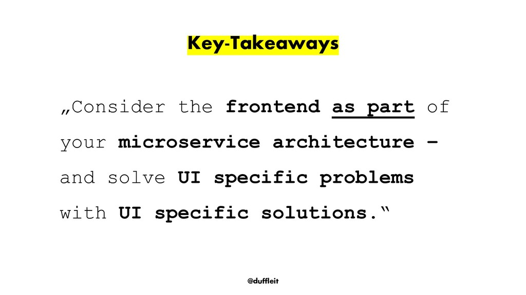 "@duffleit Key-Takeaways ""Consider the frontend ..."