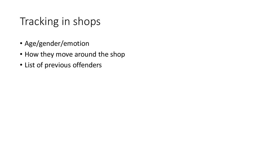 Tracking in shops • Age/gender/emotion • How th...
