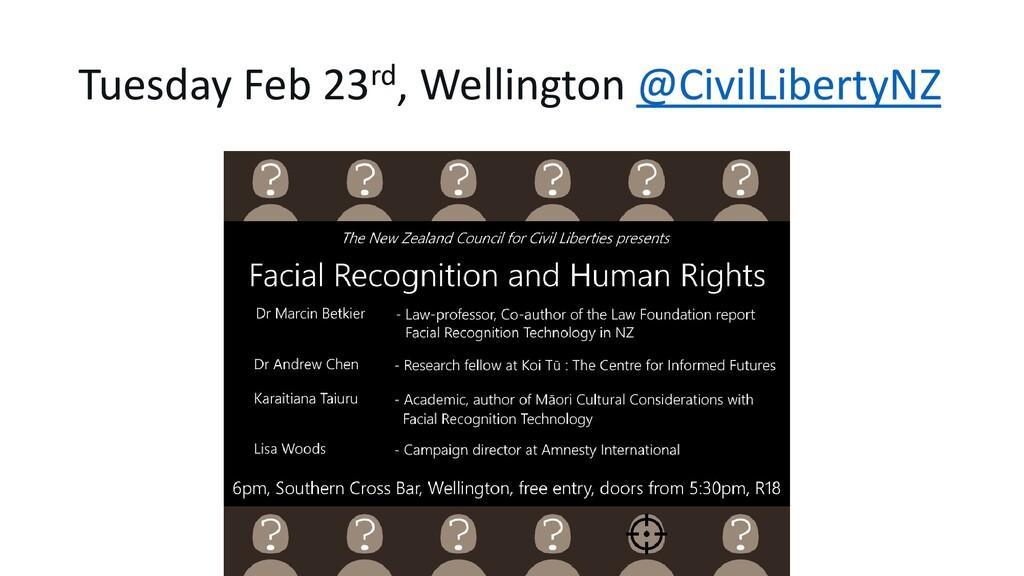 Tuesday Feb 23rd, Wellington @CivilLibertyNZ