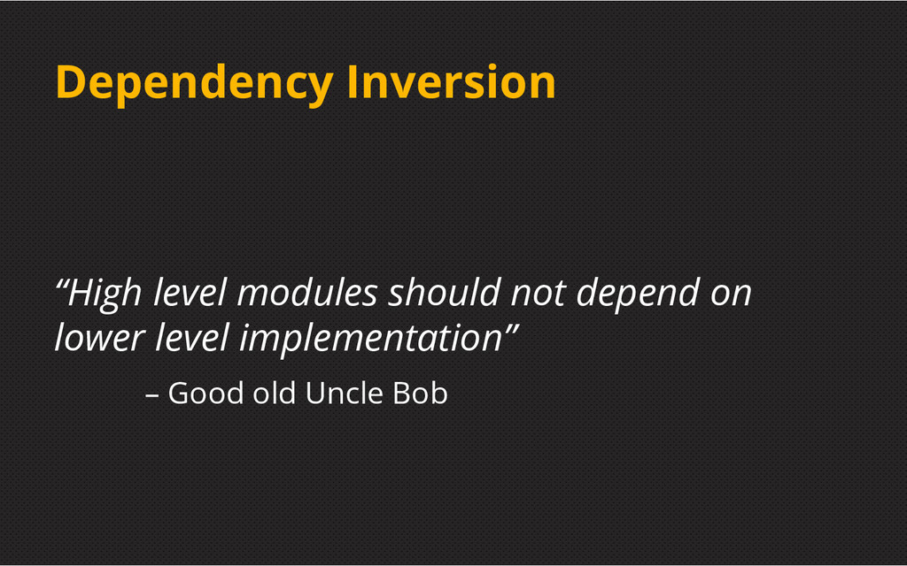 """Dependency Inversion """"High level modules should..."""