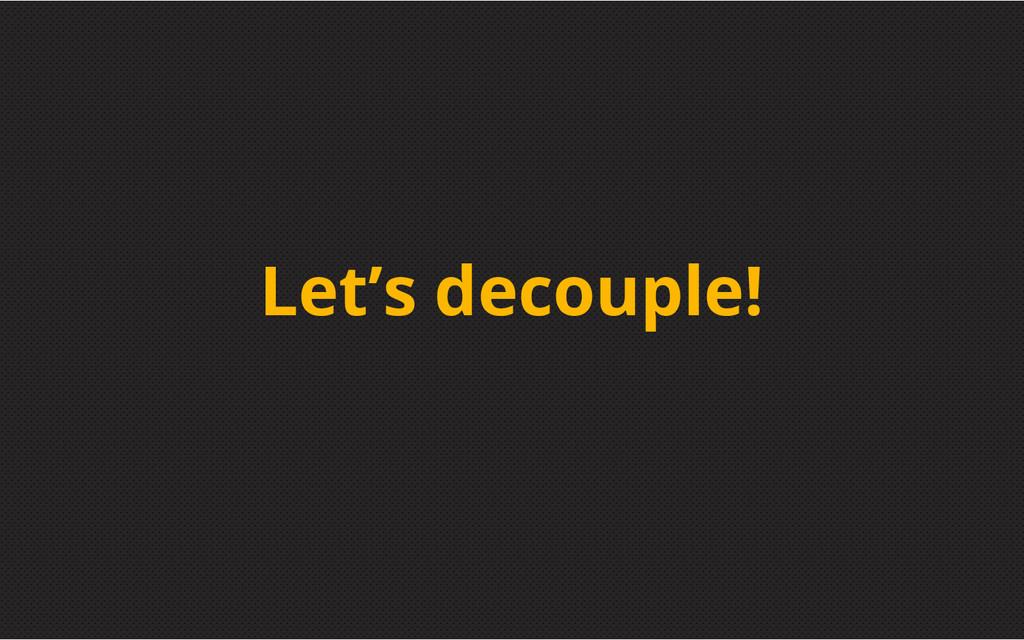 Let's decouple!