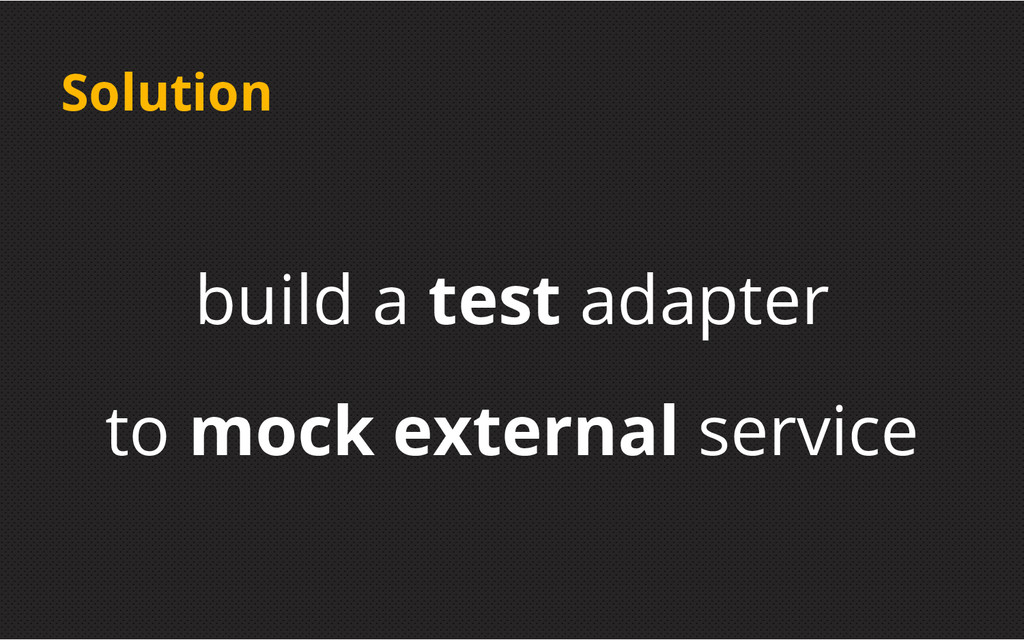 Solution build a test adapter to mock external ...