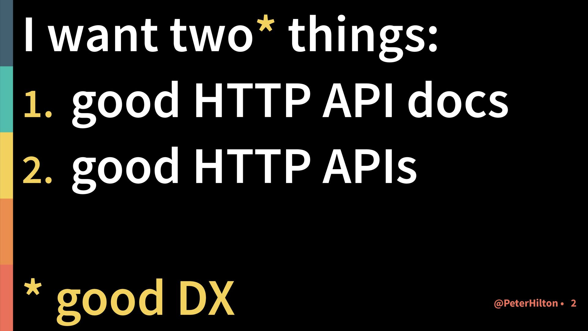 I want two* things: 1. good HTTP API docs 2. go...