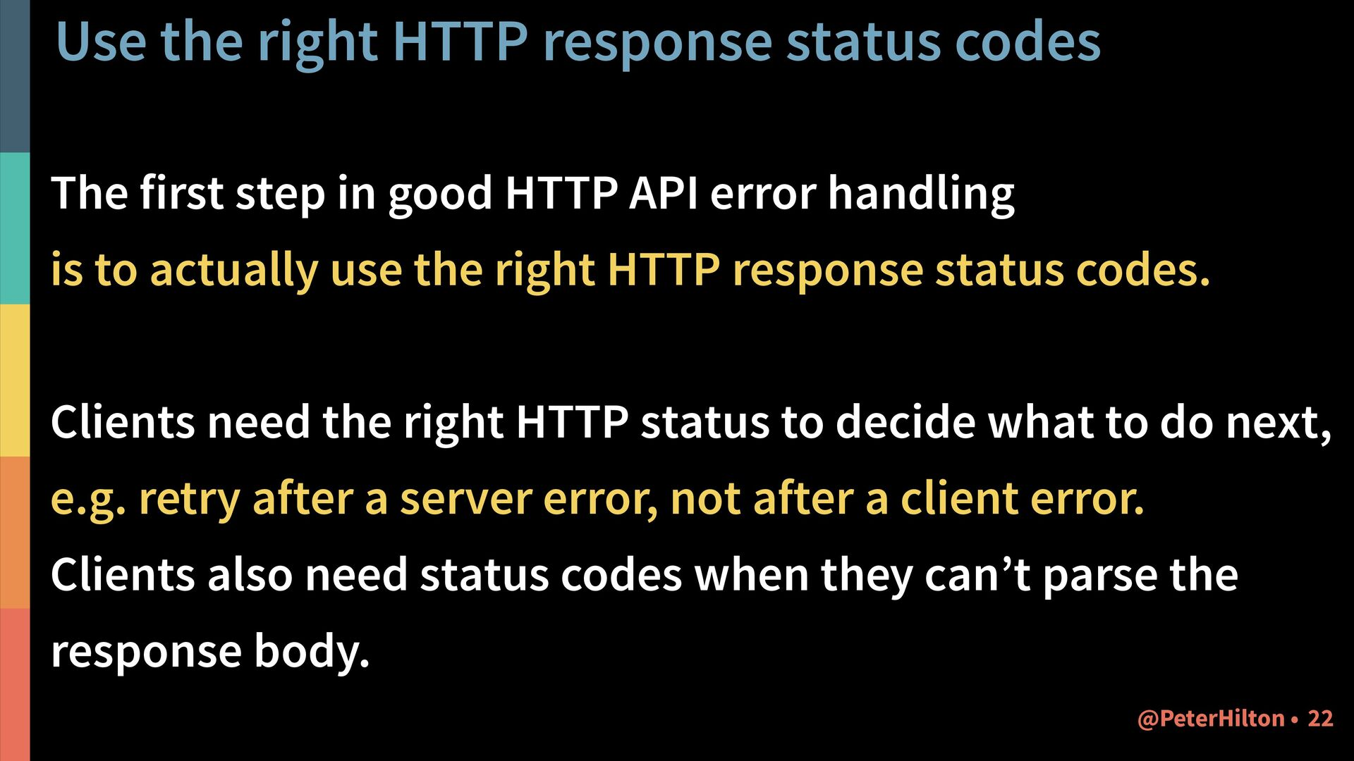 Expose API ugliness When you show the raw HTTP ...