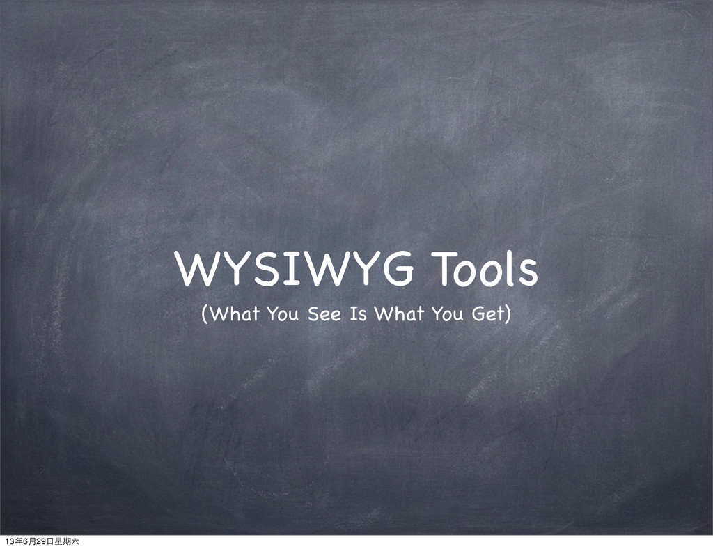 WYSIWYG Tools (What You See Is What You Get) 13...