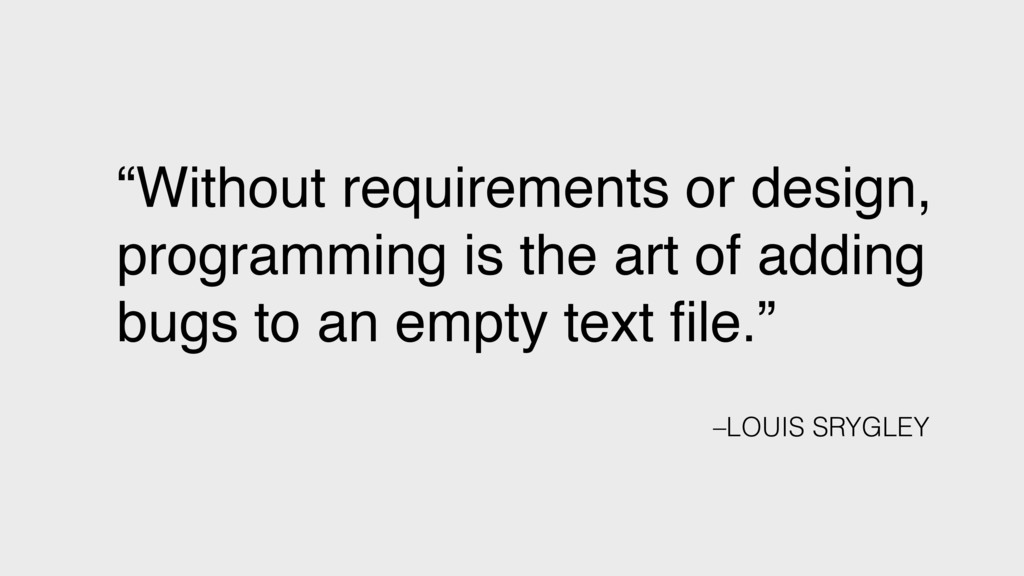 """Without requirements or design, programming is..."
