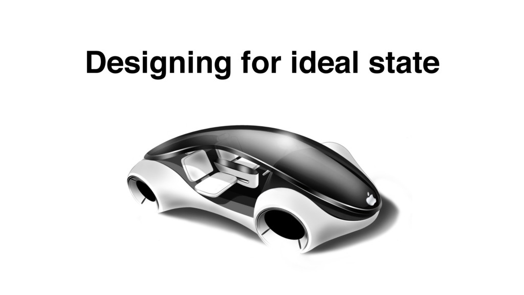 Designing for ideal state