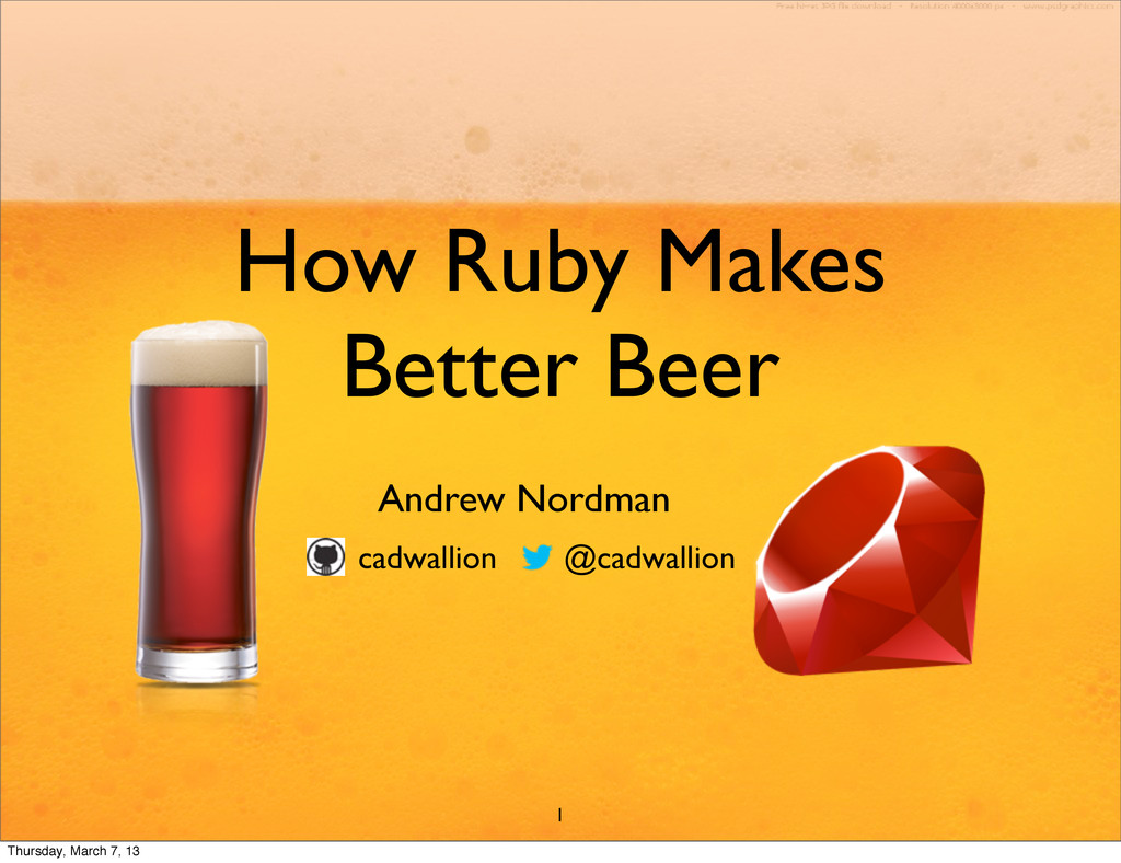 How Ruby Makes Better Beer Andrew Nordman cadwa...