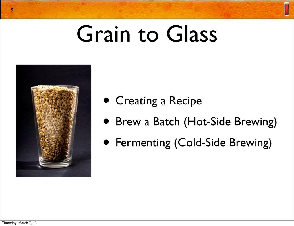 Grain to Glass • Creating a Recipe • Brew a Bat...