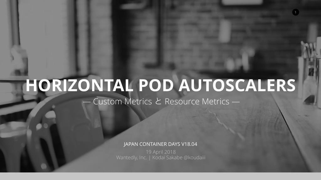HORIZONTAL POD AUTOSCALERS — Custom Metrics ͱ R...