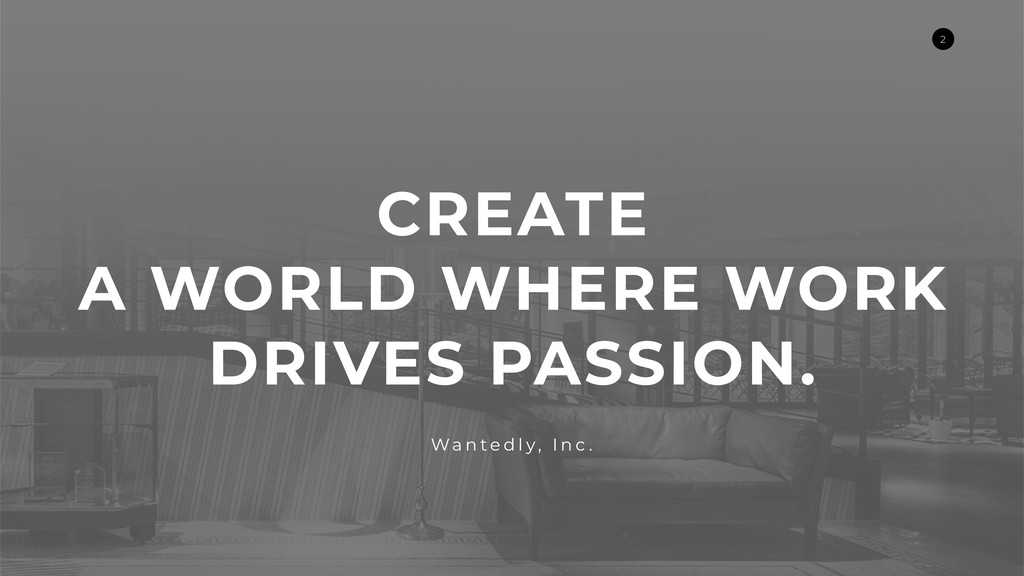 CREATE A WORLD WHERE WORK DRIVES PASSION. Wa n ...