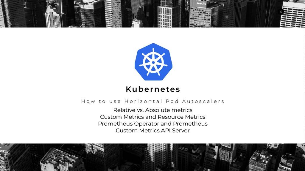 Relative vs. Absolute metrics Custom Metrics an...