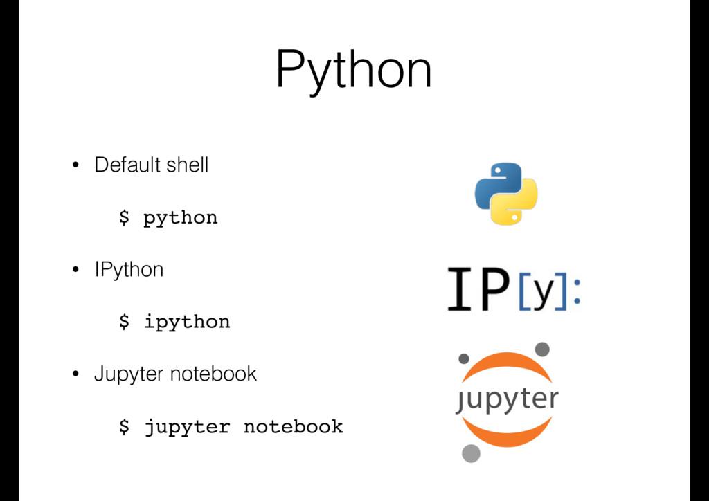 Python • Default shell $ python • IPython $ ipy...