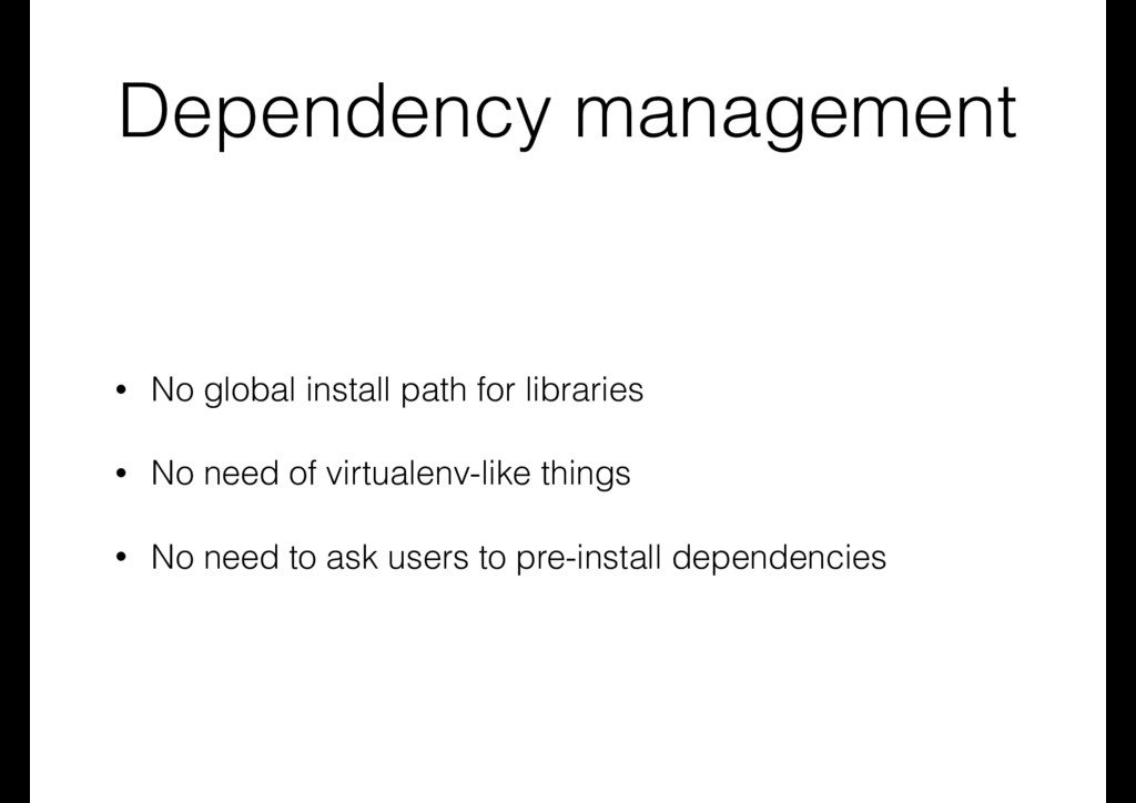 Dependency management • No global install path ...