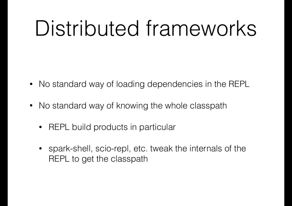Distributed frameworks • No standard way of loa...