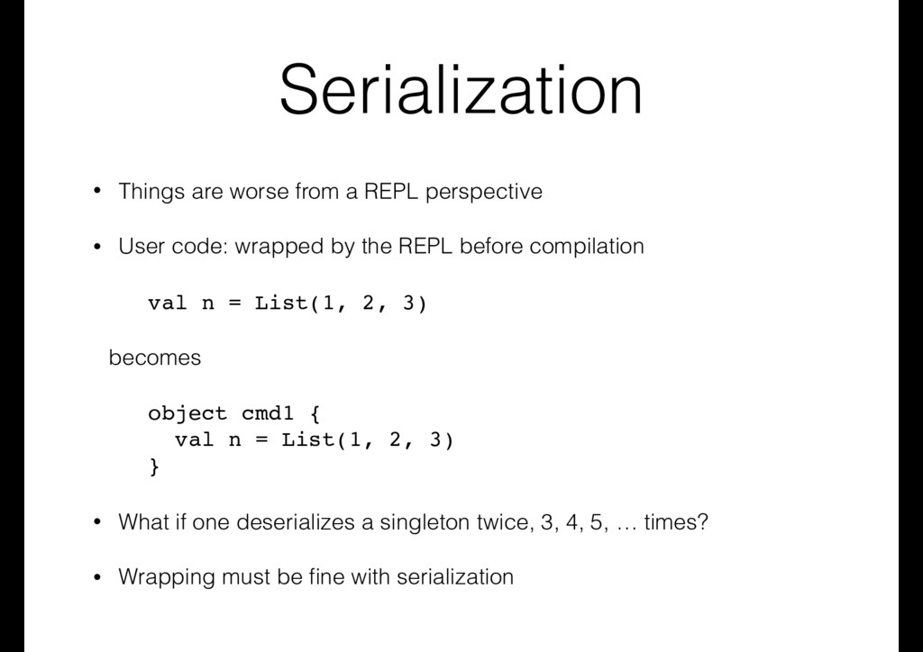 Serialization • Things are worse from a REPL pe...
