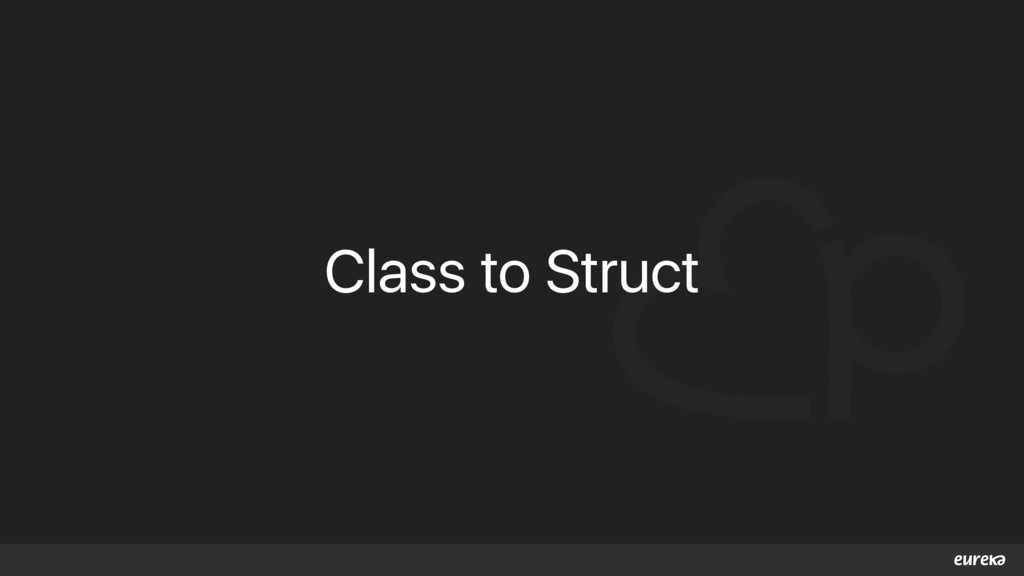 Class to Struct