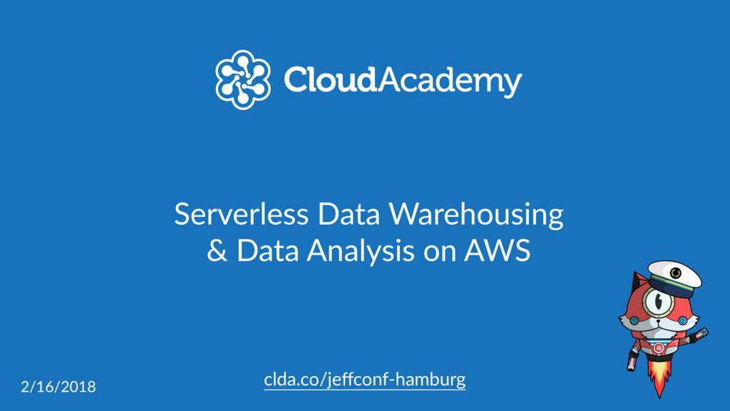 clda.co/jeffconf-hamburg Serverless Data Warehou...