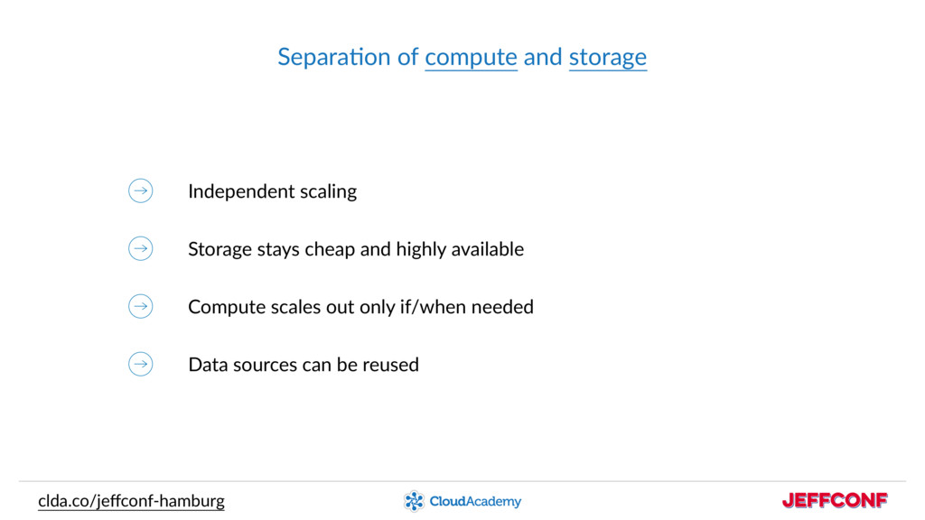 SeparaUon of compute and storage clda.co/jeffcon...