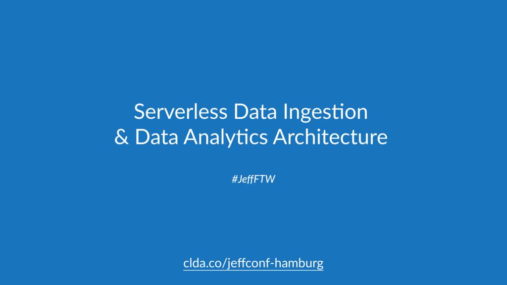 Serverless Data IngesUon & Data AnalyUcs Archit...