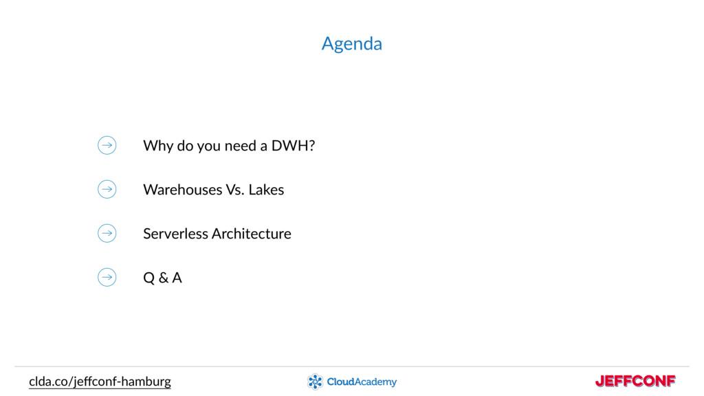 Agenda Why do you need a DWH? Warehouses Vs. La...