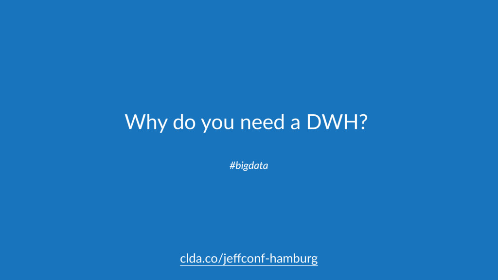 Why do you need a DWH? #bigdata clda.co/jeffconf...