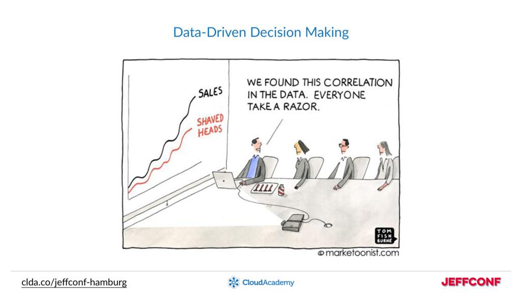 clda.co/jeffconf-hamburg Data-Driven Decision Ma...