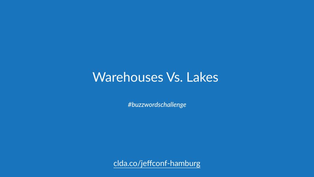 Warehouses Vs. Lakes #buzzwordschallenge clda.c...