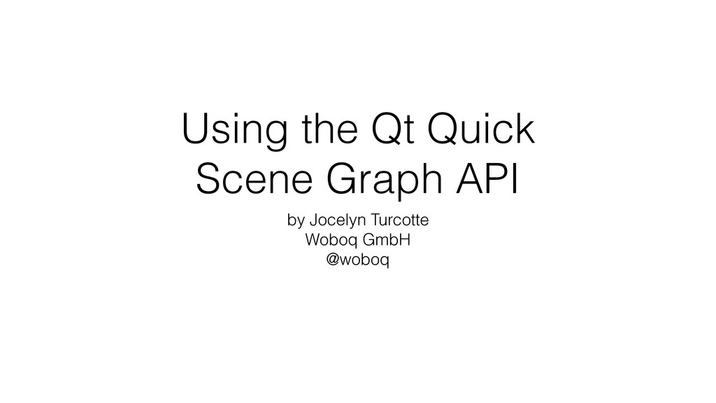 Using the Qt Quick Scene Graph API by Jocelyn ...