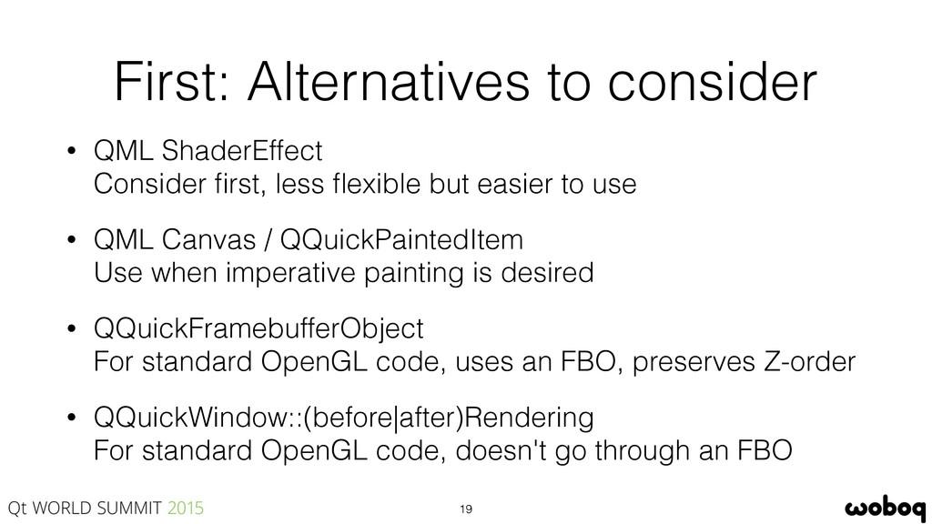 First: Alternatives to consider • QML ShaderEff...