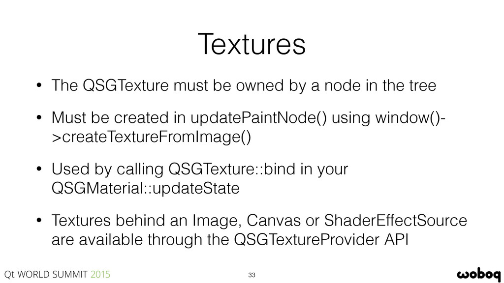 Textures • The QSGTexture must be owned by a no...