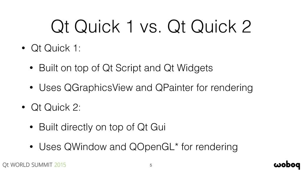 Qt Quick 1 vs. Qt Quick 2 • Qt Quick 1: • Built...