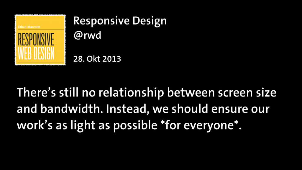 Responsive Design @rwd ! 28. Okt 2013 There's s...