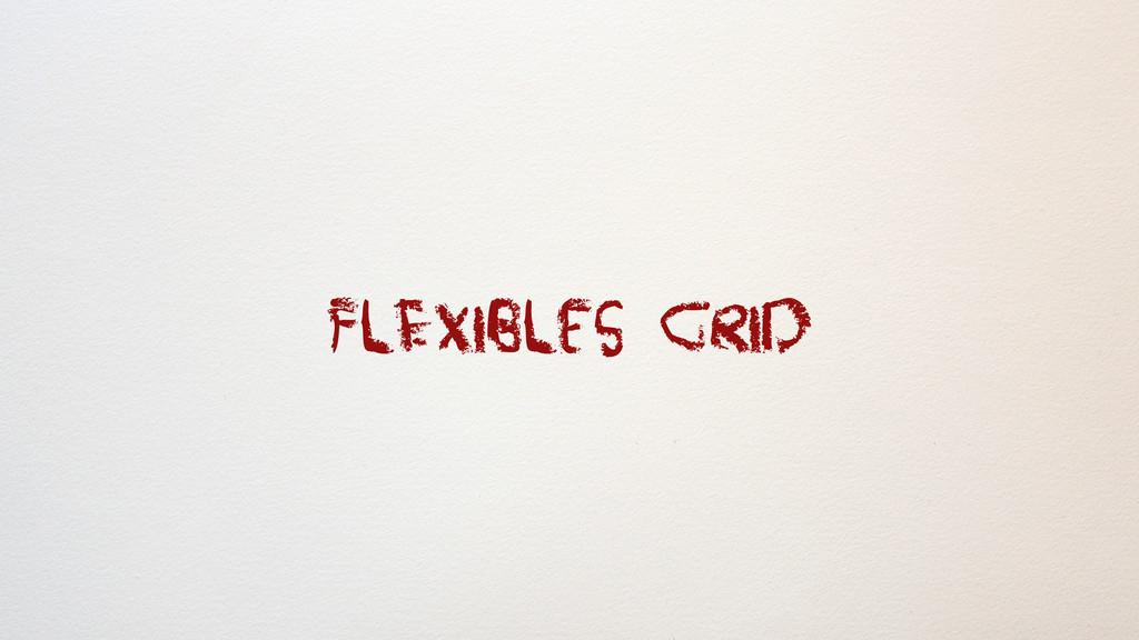 FlExibles grid