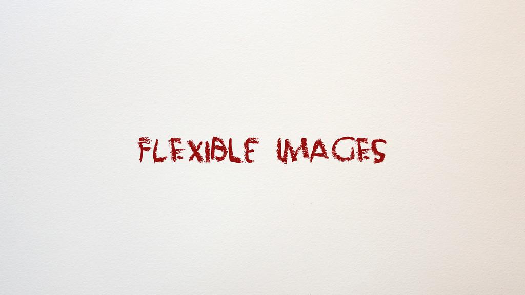 FLExiBle ImaGES