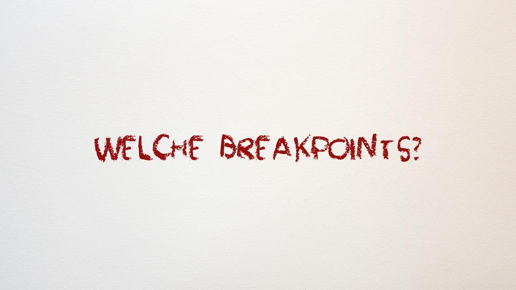Welche Breakpoints?
